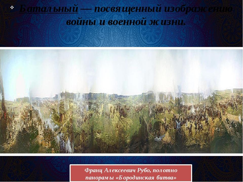 Батальный— посвященный изображению войны и военной жизни. Франц Алексеевич Р...