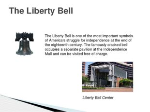 The Liberty Bell The Liberty Bell is one of the most important symbols of Ame