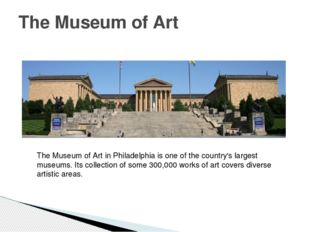 The Museum of Art The Museum of Art in Philadelphia is one of the country's l