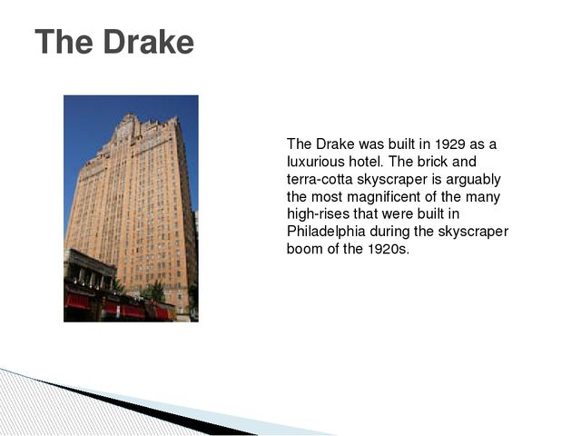 The Drake The Drake was built in 1929 as a luxurious hotel. The brick and ter...