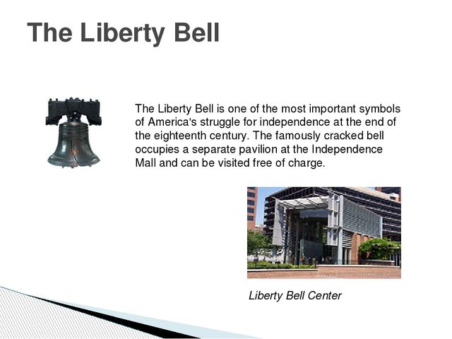 The Liberty Bell The Liberty Bell is one of the most important symbols of Ame...