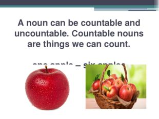 A noun can be countable and uncountable. Countable nouns are things we can co