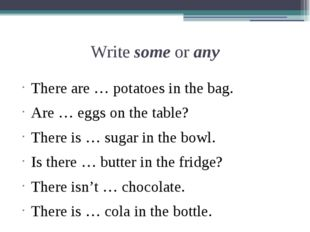 Write some or any There are … potatoes in the bag. Are … eggs on the table? T