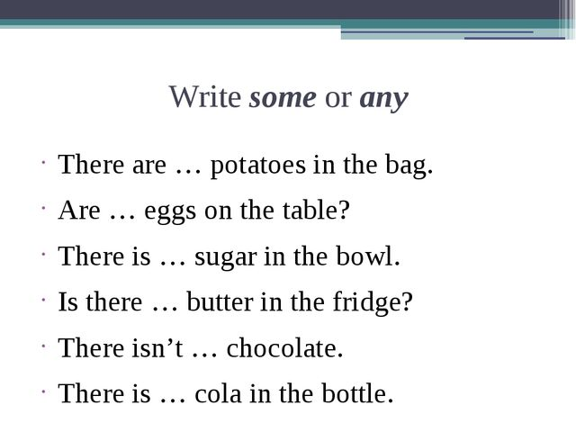 Write some or any There are … potatoes in the bag. Are … eggs on the table? T...