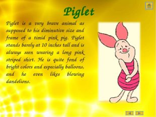 Piglet Piglet is a very brave animal as supposed to his diminutive size and f