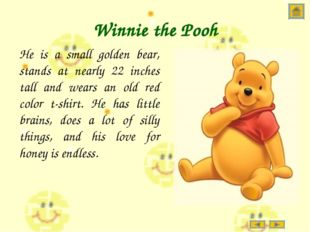 Winnie the Pooh He is a small golden bear, stands at nearly 22 inches tall an