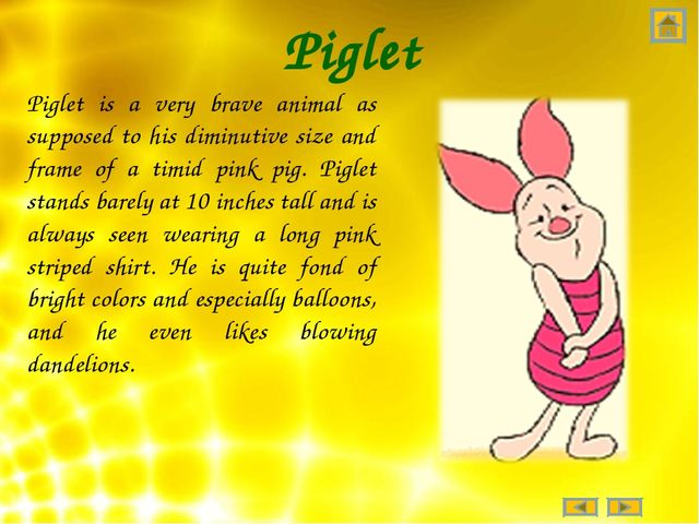 Piglet Piglet is a very brave animal as supposed to his diminutive size and f...