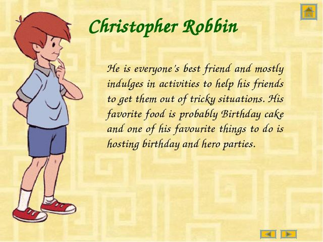 Christopher Robbin He is everyone's best friend and mostly indulges in activi...