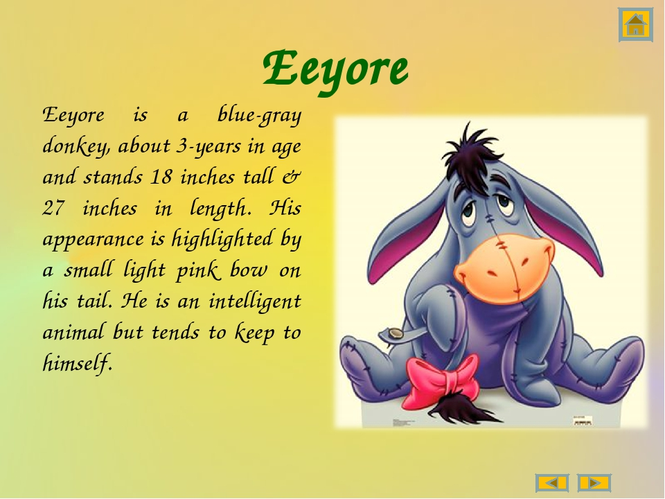 Eeyore Eeyore is a blue-gray donkey, about 3-years in age and stands 18 inche...