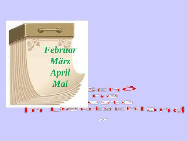 Februar März April Mai