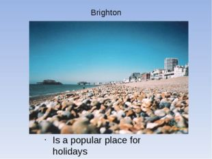 Brighton Is a popular place for holidays