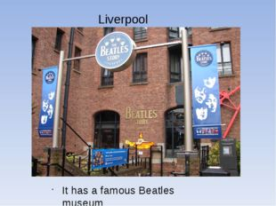 Liverpool It has a famous Beatles museum