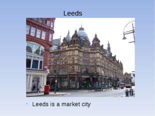 Leeds Leeds is a market city