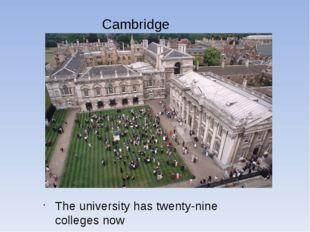 Cambridge The university has twenty-nine colleges now