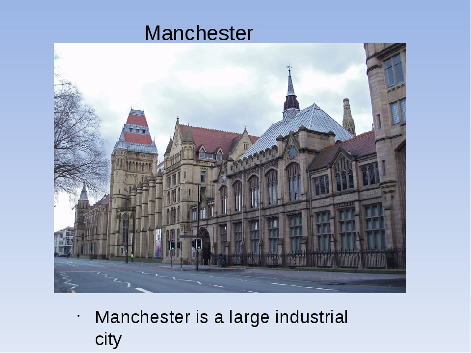 Manchester Manchester is a large industrial city