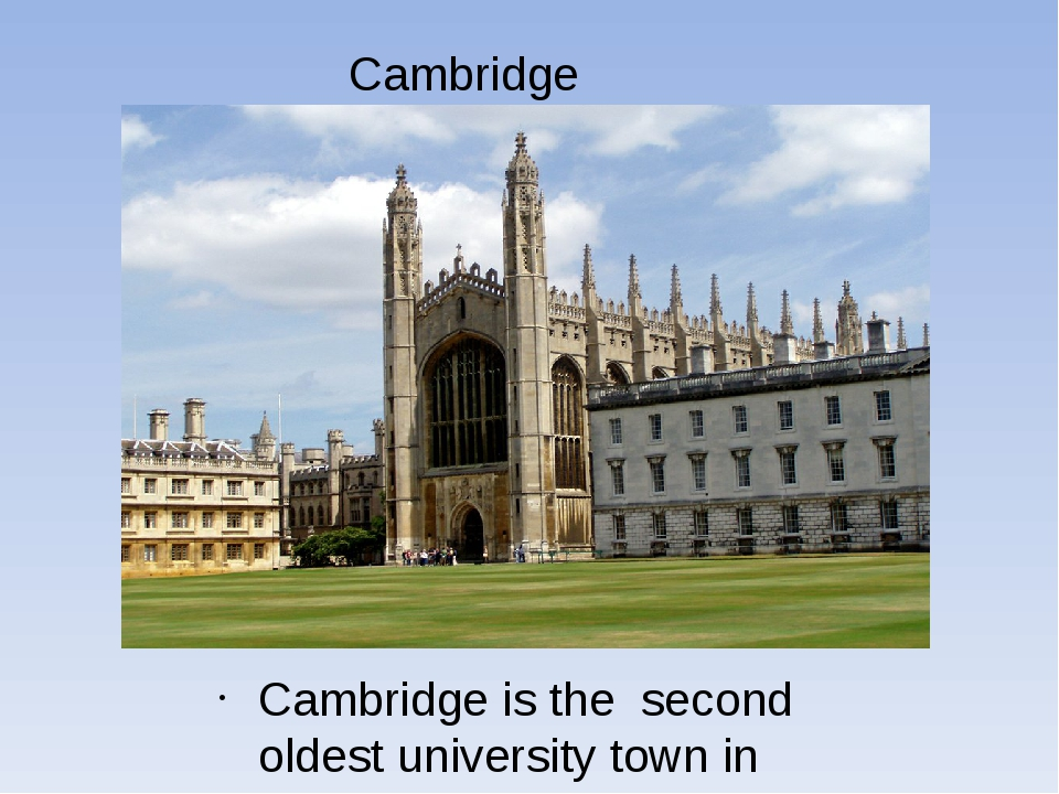 Cambridge Cambridge is the second oldest university town in Great Britain