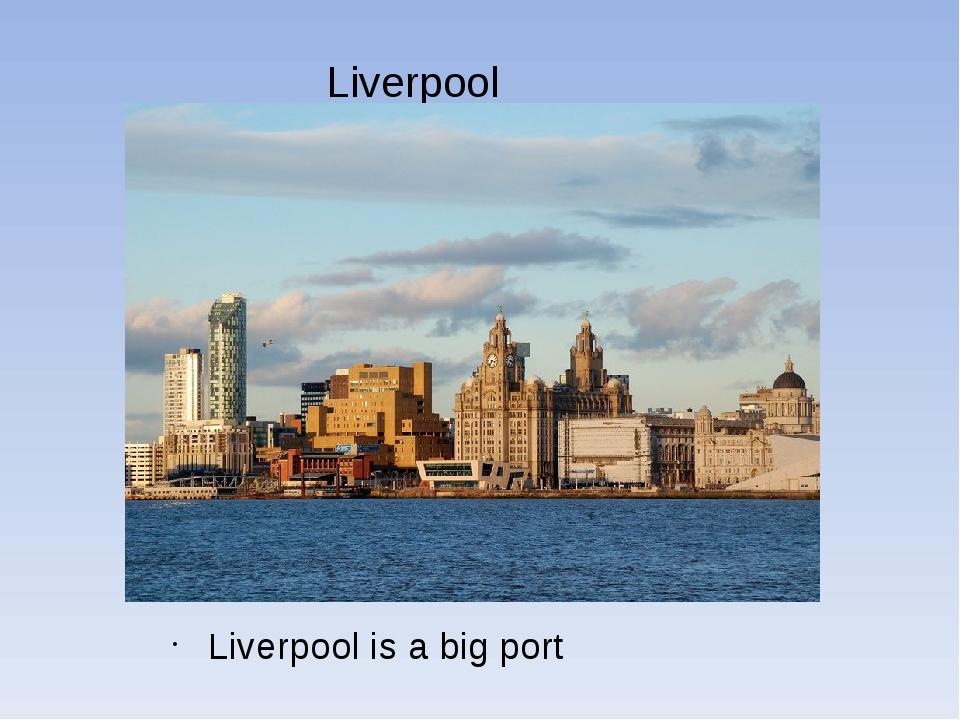 Liverpool Liverpool is a big port