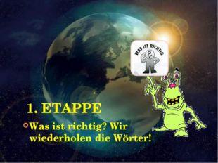 1. ETAPPE Was ist richtig? Wir wiederholen die Wörter!