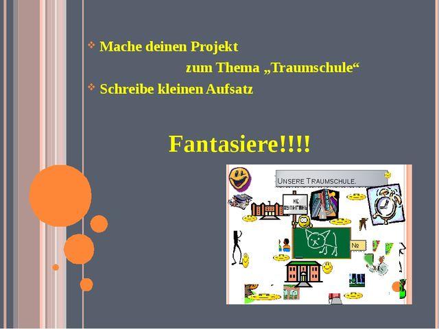"""Mache deinen Projekt zum Thema """"Traumschule"""" Schreibe kleinen Aufsatz Fantas..."""