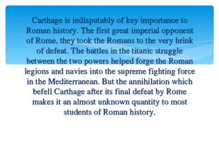 Carthage is indisputably of key importance to Roman history. The first great