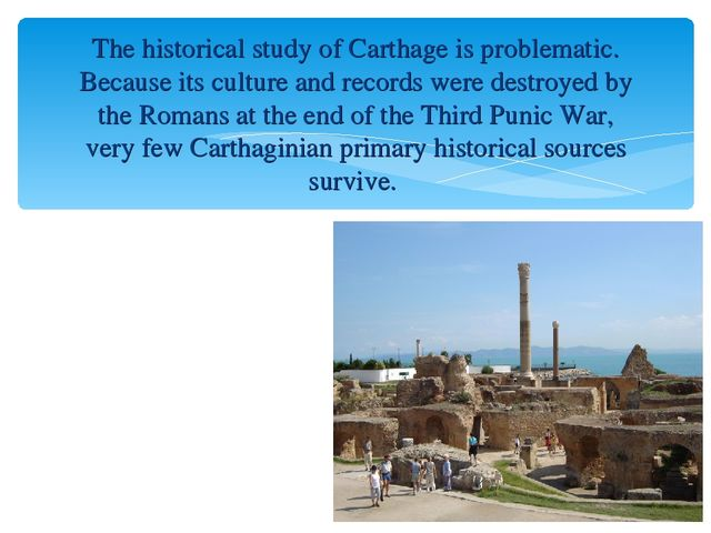 The historical study of Carthage is problematic. Because its culture and reco...
