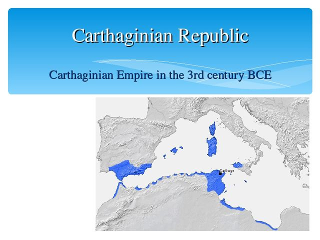 Carthaginian Empire in the 3rd century BCE Carthaginian Republic