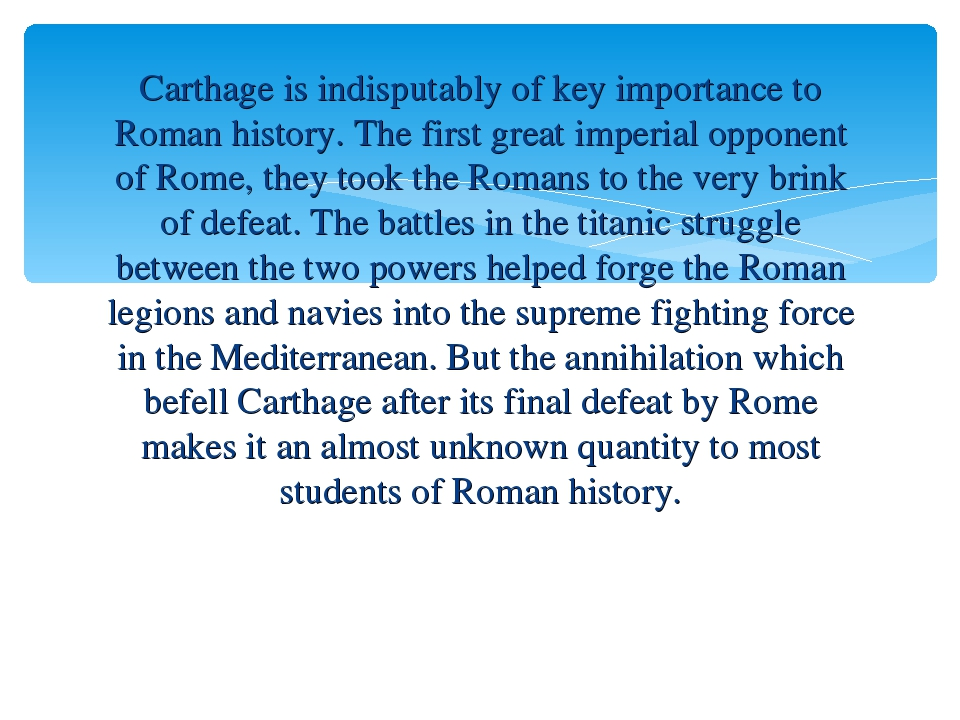 Carthage is indisputably of key importance to Roman history. The first great...