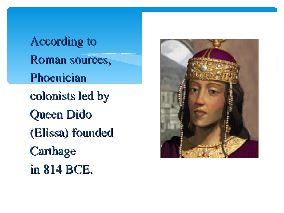 According to Roman sources, Phoenician colonists led by Queen Dido (Elissa)...