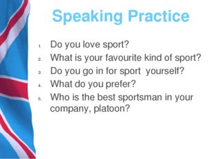 Speaking Practice Do you love sport? What is your favourite kind of sport? Do