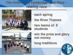 The Oxford and Cambridge Boat Race – rowing race each spring the River Thames