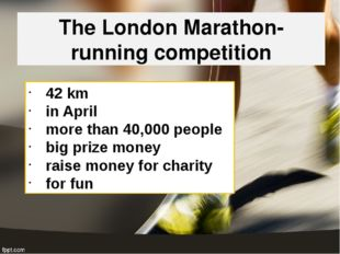 The London Marathon- running competition 42 km in April more than 40,000 peop