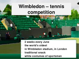 Wimbledon – tennis competition 2 weeks every June the world's oldest in Wimbl