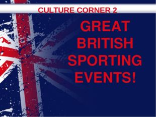 CULTURE CORNER 2 GREAT BRITISH SPORTING EVENTS!
