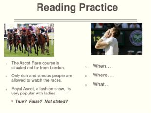 Reading Practice When… Where…. What… The Ascot Race course is situated not fa
