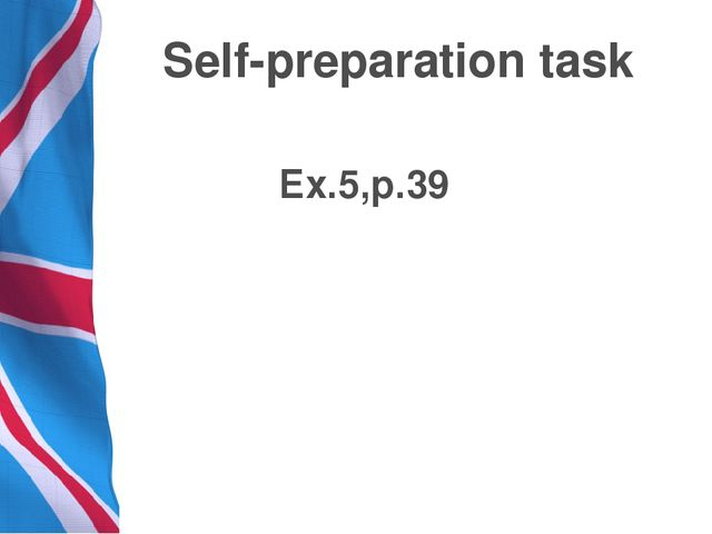 Self-preparation task Ex.5,p.39