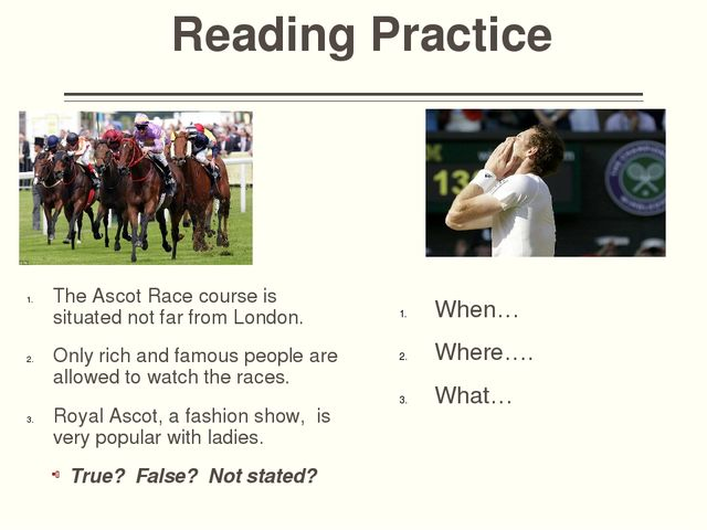 Reading Practice When… Where…. What… The Ascot Race course is situated not fa...
