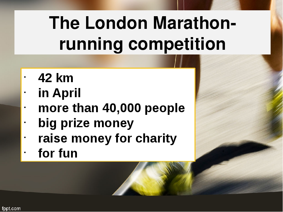 The London Marathon- running competition 42 km in April more than 40,000 peop...