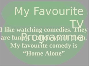 My Favourite TV Programme I like watching comedies. They are funny. I often w