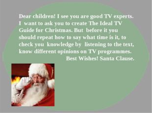 Dear children! I see you are good TV experts. I want to ask you to create The