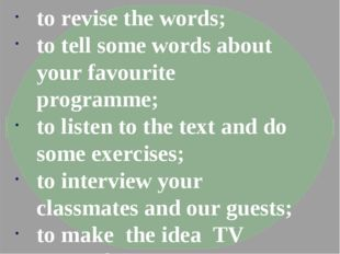to revise the words; to tell some words about your favourite programme; to li