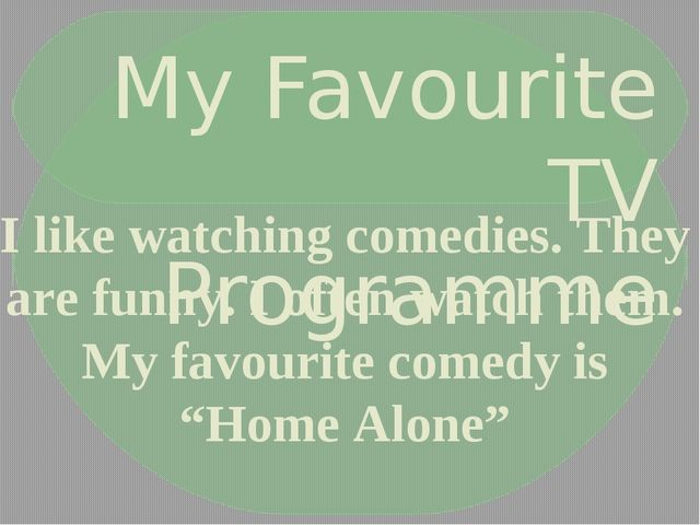 My Favourite TV Programme I like watching comedies. They are funny. I often w...
