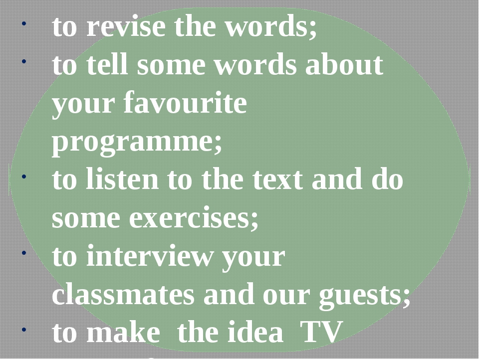 to revise the words; to tell some words about your favourite programme; to li...