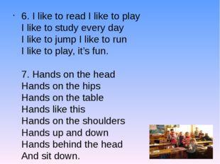 6. I like to read I like to play I like to study every day I like to jump I l