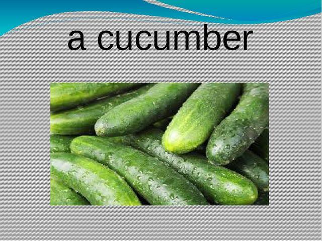 a cucumber