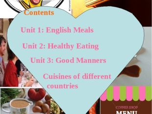 Contents Unit 1: English Meals Unit 2: Healthy Eating Unit 3: Good Manners Cu