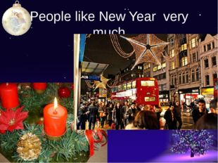 People like New Year very much