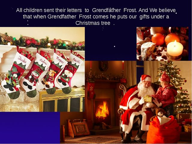 All children sent their letters to Grendfather Frost. And We believe that whe...
