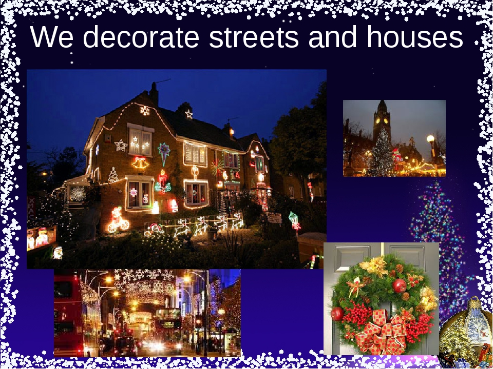 We decorate streets and houses