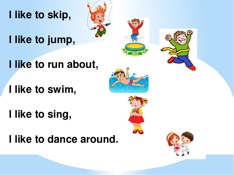 I like to skip, I like to jump, I like to run about, I like to swim, I like t...