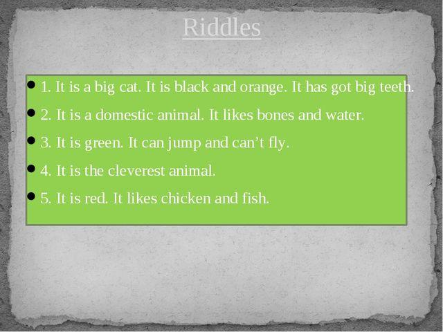 1. It is a big cat. It is black and orange. It has got big teeth. 2. It is a...